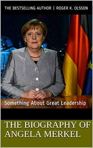 The Biography of Angela Merkel: Something About Great Leadership