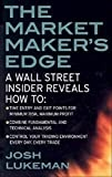 The Market Maker's Edge: A Wall Street Insider Reveals How to: Time Entry and Exit Points for Minimum Risk, Maximum Profit; Combine Fundamental and ... Trading Environment Every Day, Every Trade